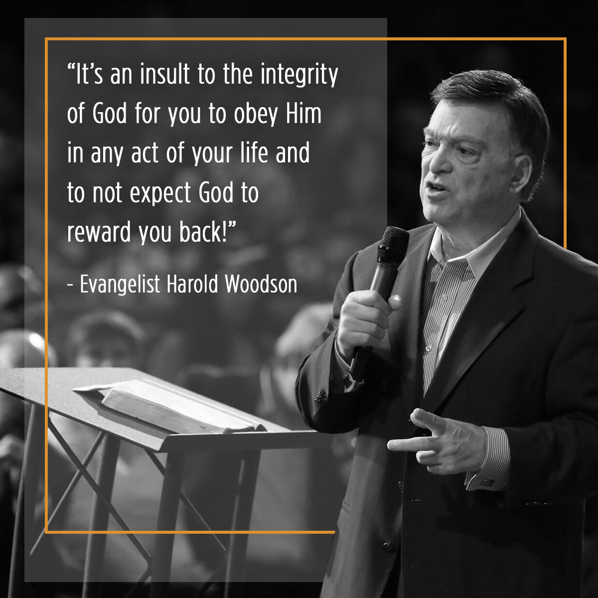 """It's an insult to the integrity of God for you to obey Him in any act of your life and to not expect God to reward you back!"" – Evangelist Harold Woodson"