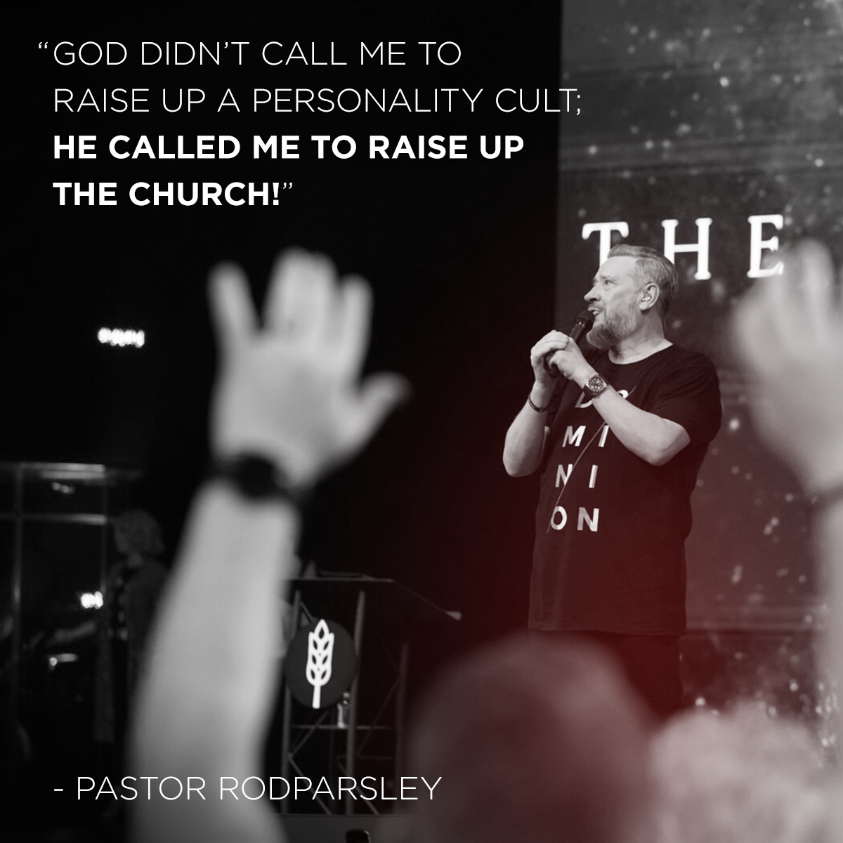 """God didn't call me to raise up a personality cult; He called me to raise up the church!"" – Pastor Rod Parsley"