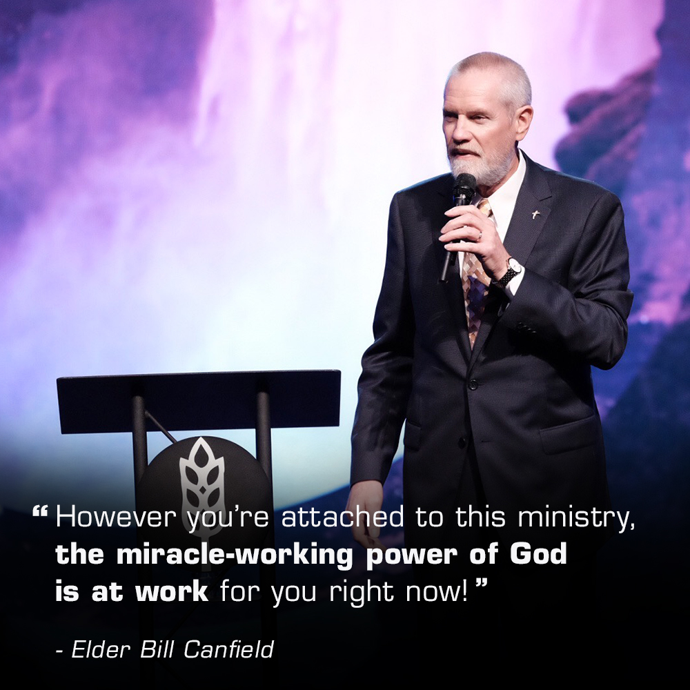 """However you're attached to this ministry, the miracle-working power of God is at work for you right now!"" – Elder Bill Canfield"