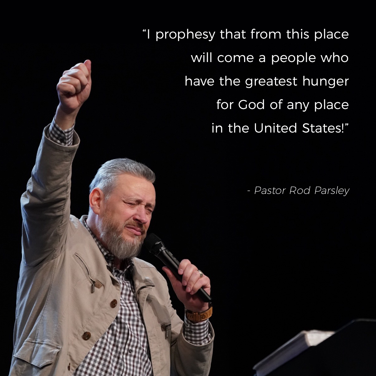 """I prophesy that from this place will come a people who have the greatest hunger for God of any place in the United States!"" – Pastor Rod Parsley"
