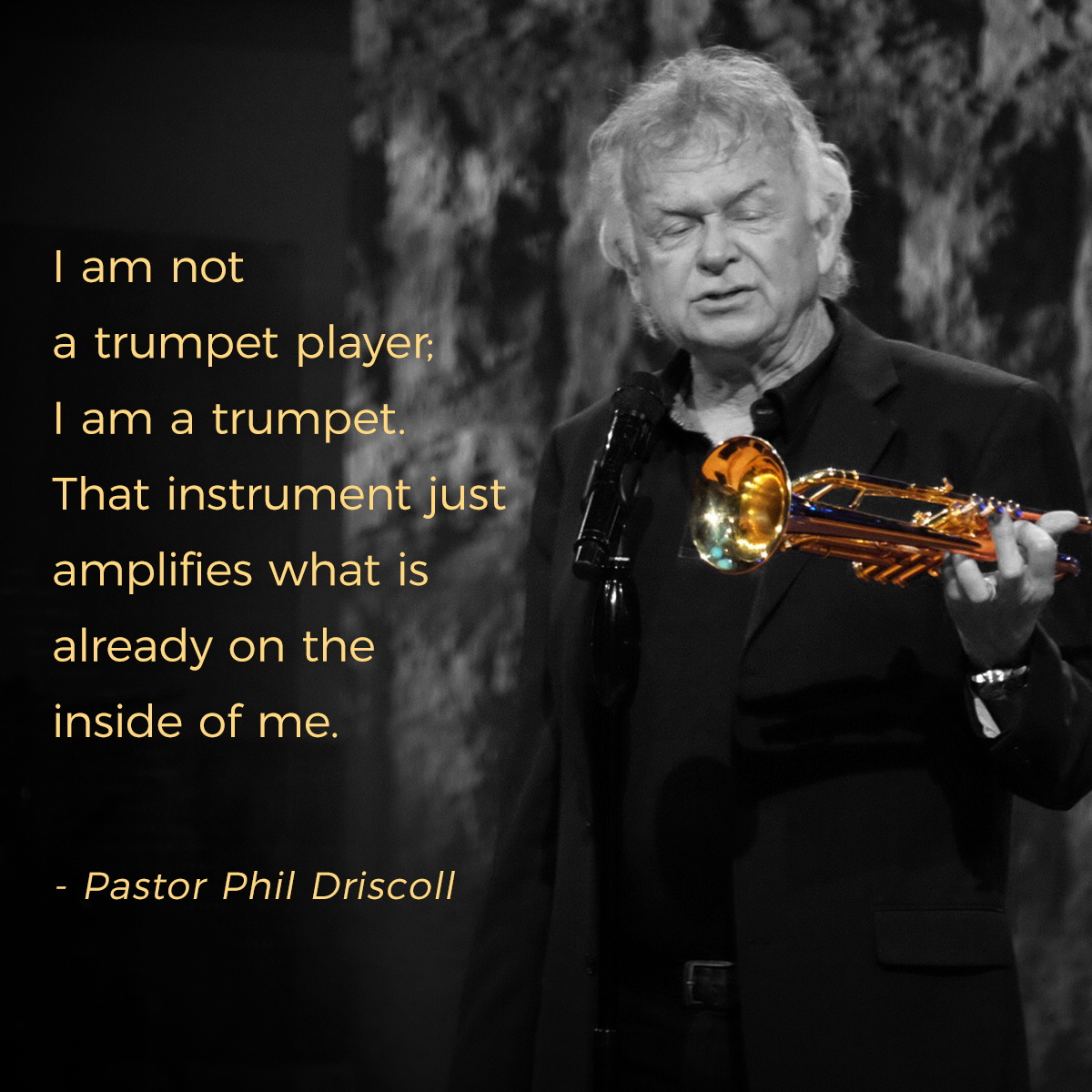 """I am not a trumpet player; I am a trumpet. That instrument just amplifies what is already on the inside of me."" – Pastor Phil Driscoll"