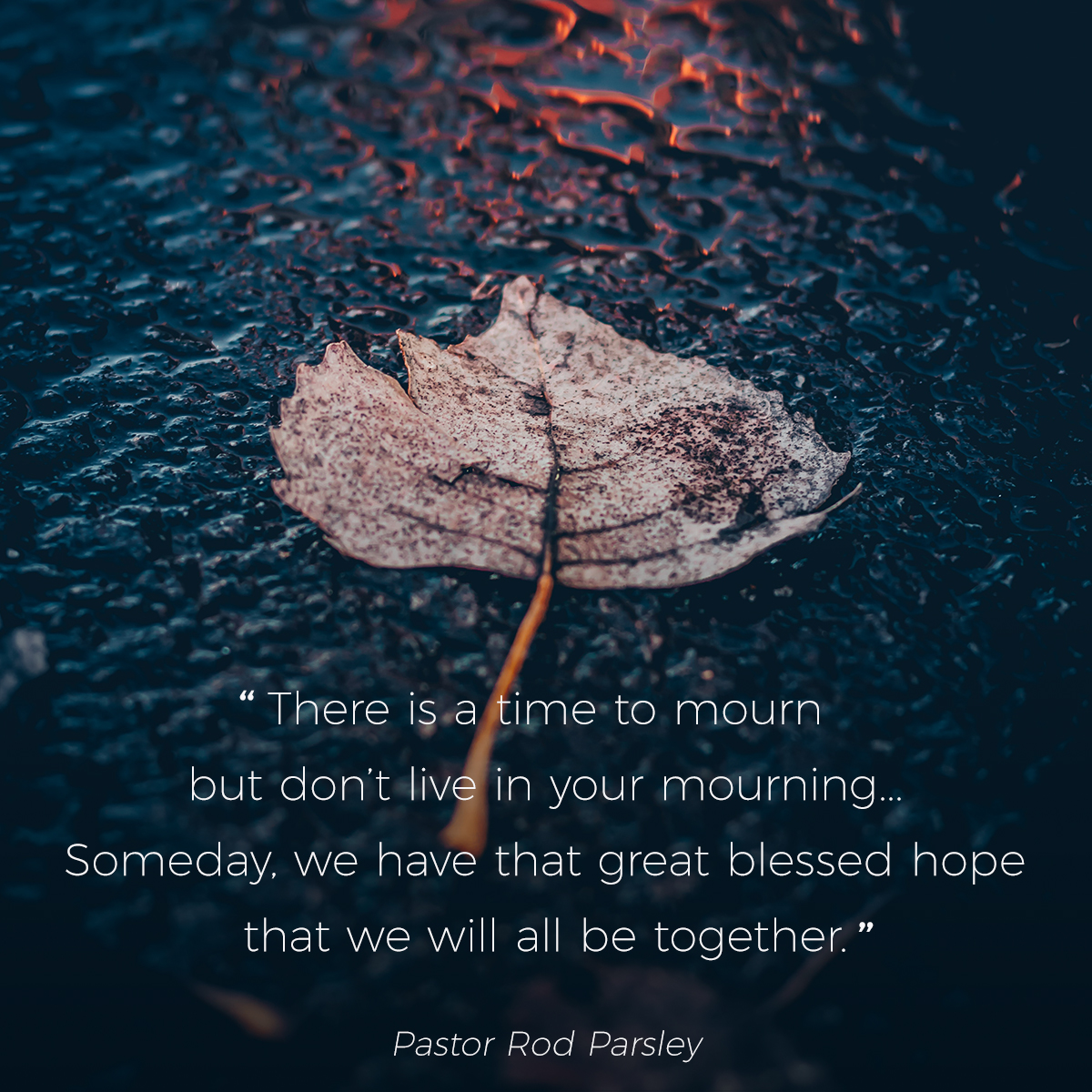 """There is a time to mourn but don't live in your mourning … Someday, we have that great blessed hope that we will all be together."" – Pastor Rod Parsley"