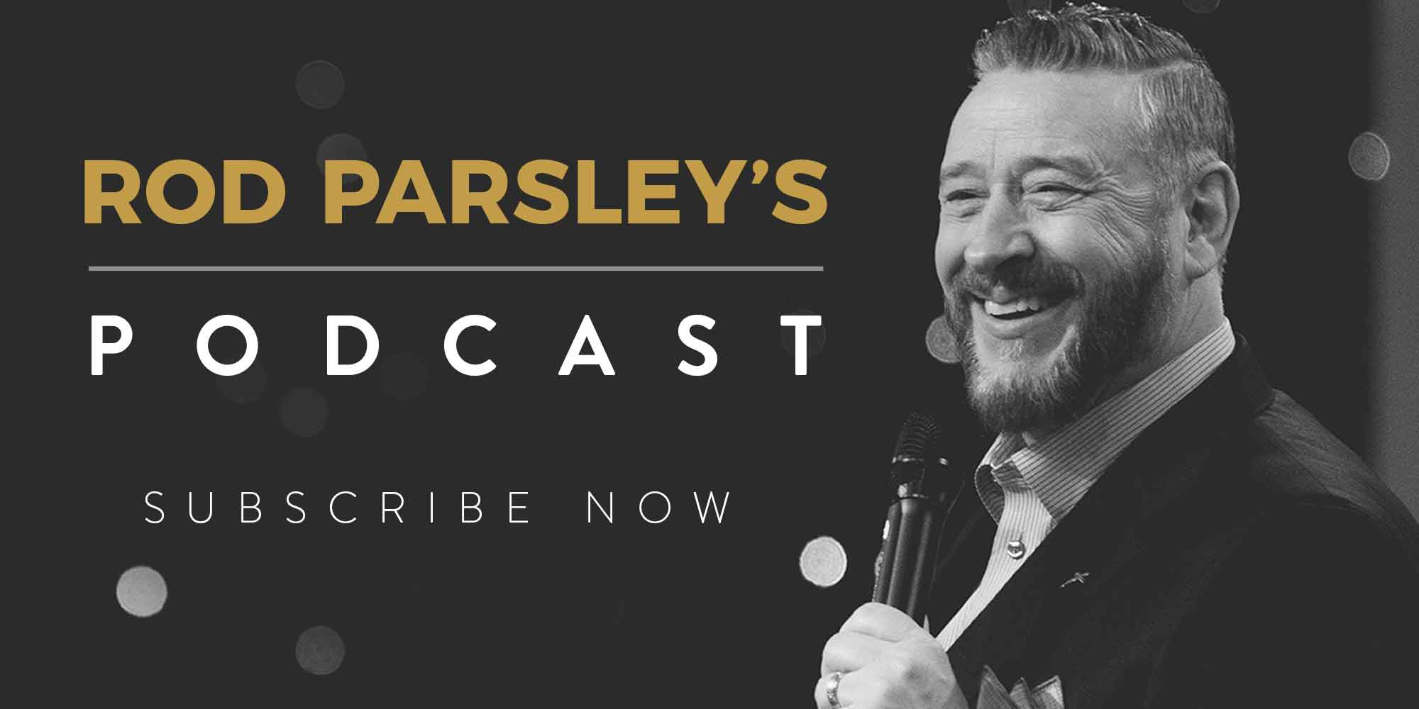 Rod Parsley's Podcast Subscribe Now
