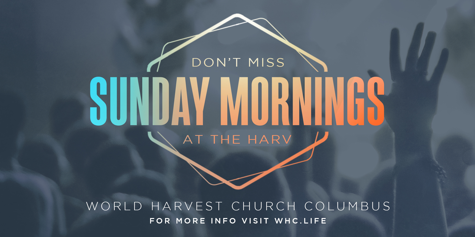 Don't Miss Sunday Mornings at the Harv World Harvest Church Columbus for More Info VIsit WHC.LIFE