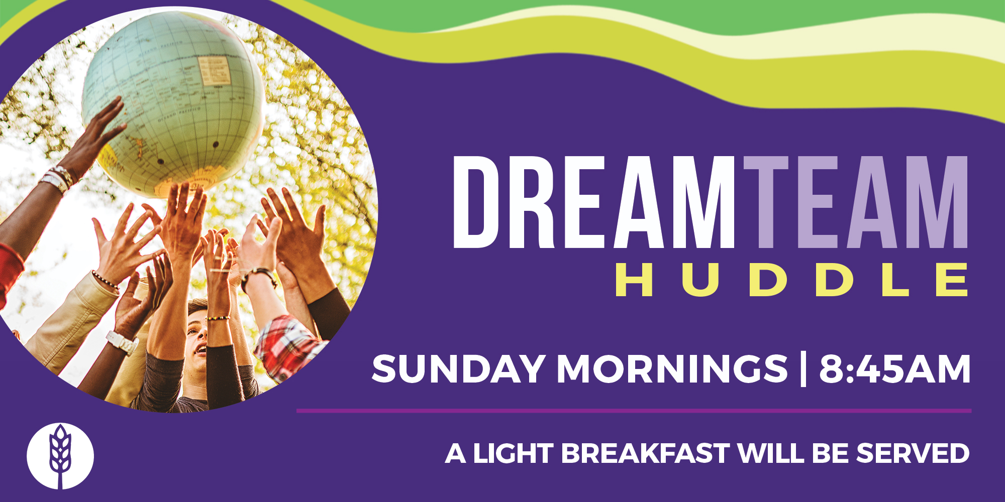 DreamTEAM Huddles Sunday, January 24th 8:30AM A light Breakfast Will Be Served