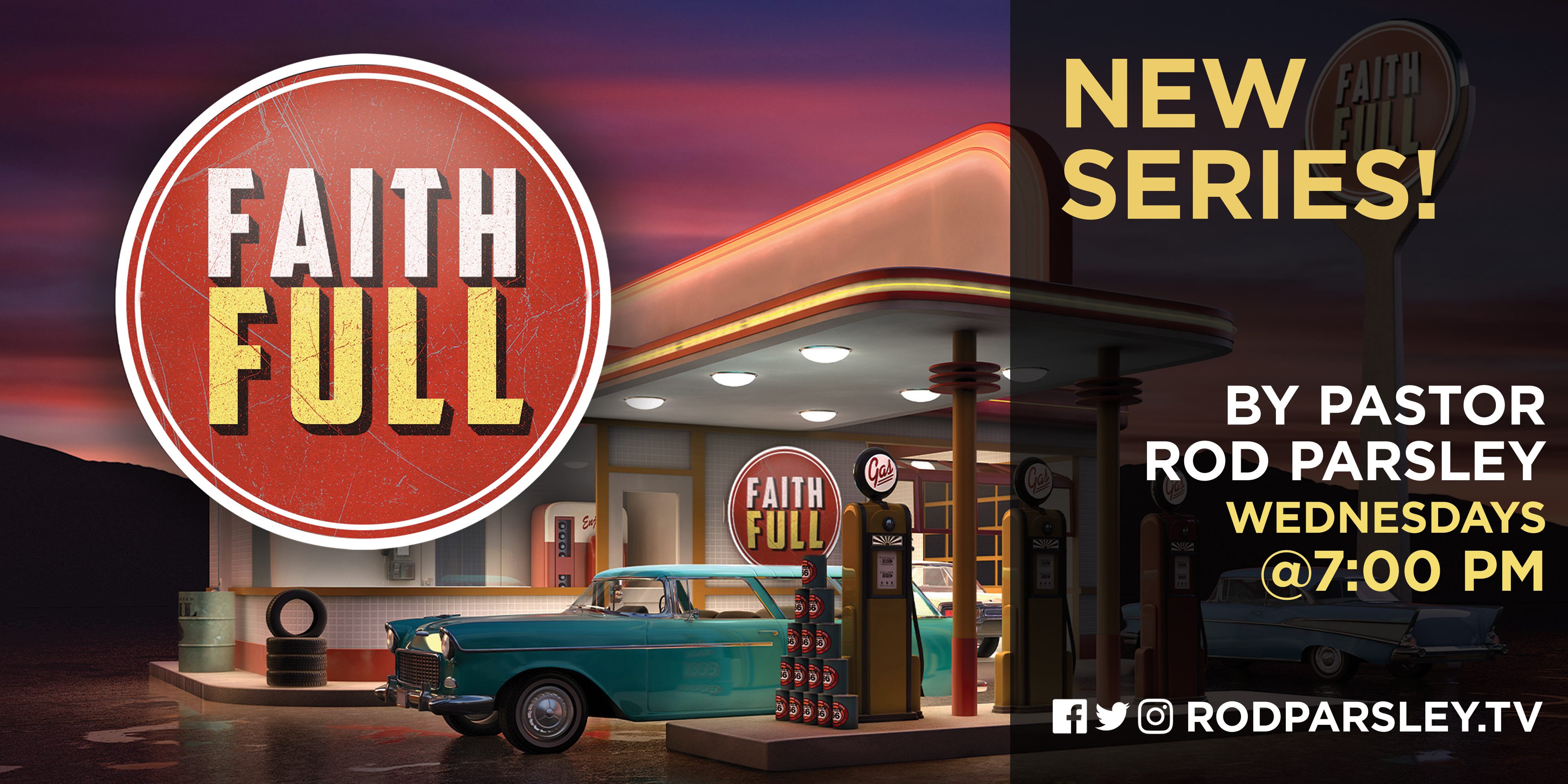 Faith FULL New Series! By Pastor Rod Parsley Wedness @7:00PM Facebook Twitter Instagram Rodparsley.tv